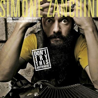 Don't Try This Anywhere (with John Patitucci, Stefano Bedetti, Adam Nussbaum & Ratko Zjaca) - Simone Zanchini album