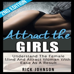Attract the Girls, 2nd Edition - Charm, Tease and Please Women in a Blink of an Eye: Understand the Female Mind and Attract Women with Ease as a Result (Unabridged)