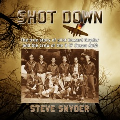 Shot Down: The True Story of Pilot Howard Snyder and the Crew of the B-17 Susan Ruth (Unabridged)