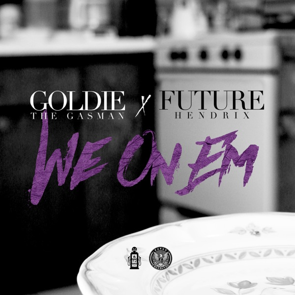 We on 'Em (feat. Future) - Single - Goldie The Gasman