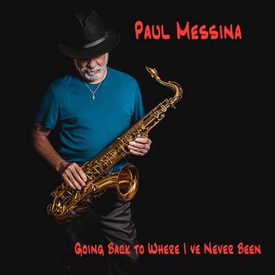 Going Back to Where I've Never Been - Single - Paul Messina album