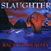 Back to Reality, Slaughter