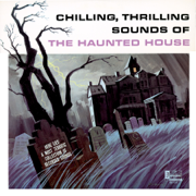 Chilling, Thrilling Sounds of the Haunted House - Walt Disney Sound Effects Group - Walt Disney Sound Effects Group