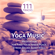 Yoga Music: 111 Meditation Tracks and Therapy Healing Sounds of Nature for Find Your Inner Peace, Stress Relief, Sleep Well, Relaxation and Mindfulness - Yoga Music