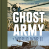 Rick Beyer & Elizabeth Sayles - The Ghost Army of World War II: How One Top-Secret Unit Deceived the Enemy with Inflatable Tanks, Sound Effects, and Other Audacious Fakery (Unabridged)  artwork