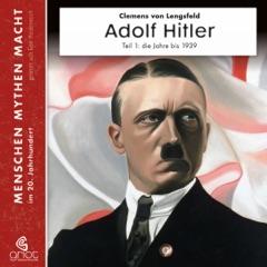 Adolf Hitler, Teil 1 - Die Jahre bis 1939: Menschen, Mythen, Macht