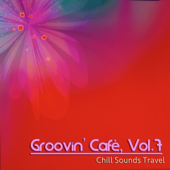 Groovin' Cafè, Vol. 7 (Chill Sounds Travel)