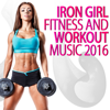 Iron Girl Fitness and Workout Music 2016 - Various Artists