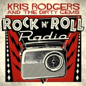 Kris Rodgers & the Dirty Gems - Rock N' Roll Radio