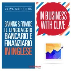 Banking & Finance - Il linguaggio bancario e finanziario in inglese: In Business With Clive