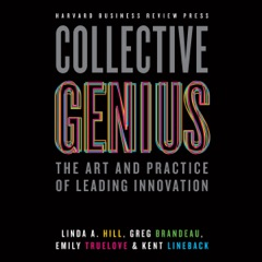 Collective Genius: The Art and Practice of Leading Innovation (Unabridged)
