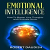 Emotional Intelligence: How to Master Your Thoughts and Eliminate Stress: Spirituality Without Religion, Spirituality for Dummies, Emotional Intelligence, Volume 1 (Unabridged) AudioBook Download