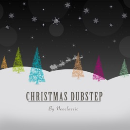 Christmas Dubstep.Christmas Dubstep Single By Neoclassic