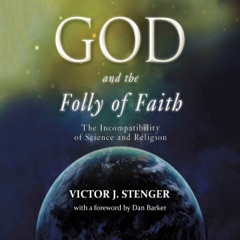 God and the Folly of Faith: The Incompatibility of Science and Religion (Unabridged)