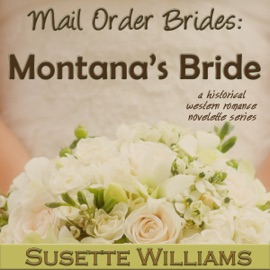 Mail Order Brides - Montana's Bride: A Historical Western Romance Novelette Series - Book 2 (Unabridged) - Susette Williams mp3 listen download