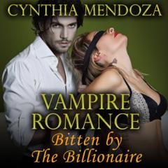 Vampire Romance: Bitten by the Billionaire (Unabridged)