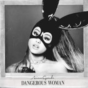 Dangerous Woman - Ariana Grande - Ariana Grande