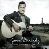 Por Si No Hay Mañana - Samuel Hernandez