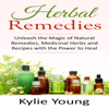 Kylie Young - Herbal Remedies: Unleash the Magic of Natural Remedies, Medicinal Herbs and Recipes with the Power to Heal (Unabridged)  artwork