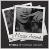 Messin' Around (feat. Enrique Iglesias) - Single, Pitbull