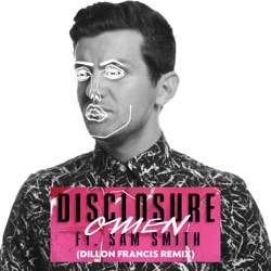 View album Disclosure - Omen (feat. Sam Smith) [Dillon Francis Remix] - Single