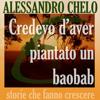 Credevo d'aver piantato un baobab: Cinque ingredienti per una vita autentica - Alessandro Chelo