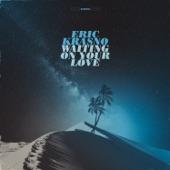 Eric Krasno - Waiting on Your Love