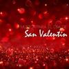 Música para el Día de San Valentín - 14 Canciones para Enamorados, Cena Romántica y Ambiente Romántico - San Valentin