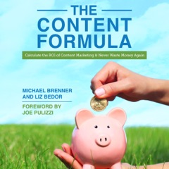 The Content Formula: Calculate the ROI of Content Marketing & Never Waste Money Again (Unabridged)