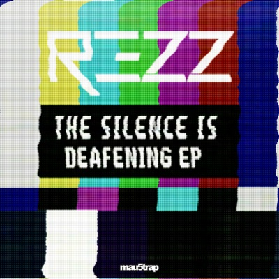 The Silence Is Deafening - EP - Rezz album