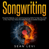 Sean Levi - Songwriting: Powerful Melody, Lyric and Composing Skills to Help You Craft a Hit (Unabridged)  artwork