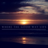 Where the Good Way Lies - Daybreak Advent