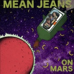 Mean Jeans - Life On Mars