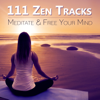 111 Zen Tracks: Meditate & Free Your Mind, Relaxing Sounds to Keep Calm, Music to Treatment of Insomnia and Anxiety - Zen Meditation Music Academy