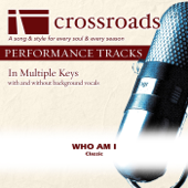 Who Am I (Performance Track High with Background Vocals in C) - Crossroads Performance Tracks