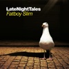 Late Night Tales (Sampler), Fatboy Slim