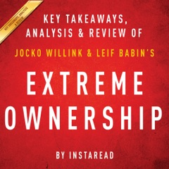 Extreme Ownership: How US Navy SEALs Lead and Win by Jocko Willink and Leif Babin  Key Takeaways, Analysis & Review (Unabridged)