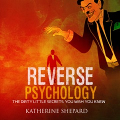 Reverse Psychology: The Dirty Little Secrets That You Wish You Knew (Unabridged)