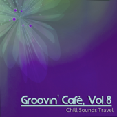 Groovin' Cafè, Vol. 8 (Chill Sounds Travel)