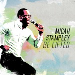 Micah Stampley - Be Lifted (Radio Edit)