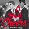 Cheers feat Tyga WALD Remix Single