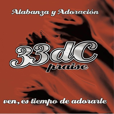 33dC Praise: Ven, Es Tiempo de Adorarle (Alabanza y Adoración) - 33Dc