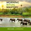 Morning Ritual Mastery: The Secret of the 5 AM Club (Unabridged) - Michael Lombardi