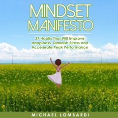 Mindset Manifesto: 37 Habits That Will Improve Happiness, Diminish Stress and Accelerate Peak Performance (Unabridged)