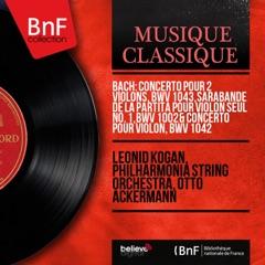 Bach: Concerto pour 2 violons, BWV 1043, Sarabande de la Partita pour violon seul No. 1, BWV 1002 & Concerto pour violon, BWV 1042 (Mono Version)