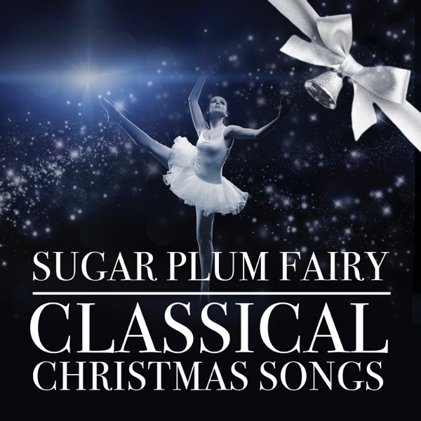 sugar plum fairy classical christmas songs by various artists on apple music - Classical Christmas Songs
