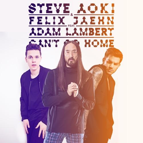 Steve Aoki & Felix Jaehn - Can't Go Home (feat. Adam Lambert) [Radio Edit] - Single