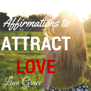 Lina Grace - Affirmations to Attract Love