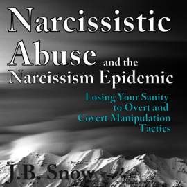 Narcissistic Abuse and the Narcissism Epidemic: Losing Your Sanity to Overt and Covert Manipulation Tactics: Transcend Mediocrity, Book 94 (Unabridged) audiobook