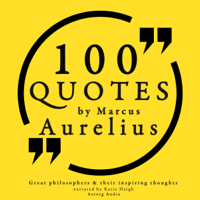 100 Quotes by Marcus Aurelius (Great Philosophers and Their Inspiring Thoughts)